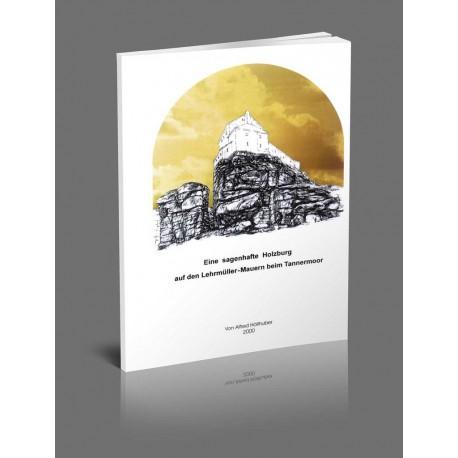 Eine sagenhafte Holzburg auf den Lehrmüller-Mauern beim Tannermoor (eBook/PDF)